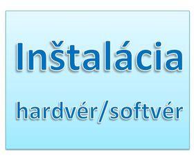 Inštalácia hardvér / softvér